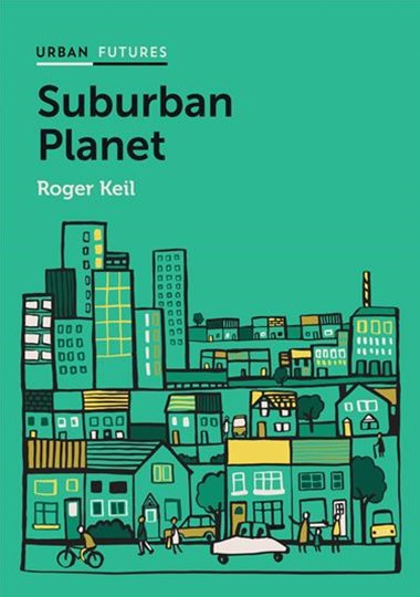 Suburban Planet - Making the World Urban From the Outside in