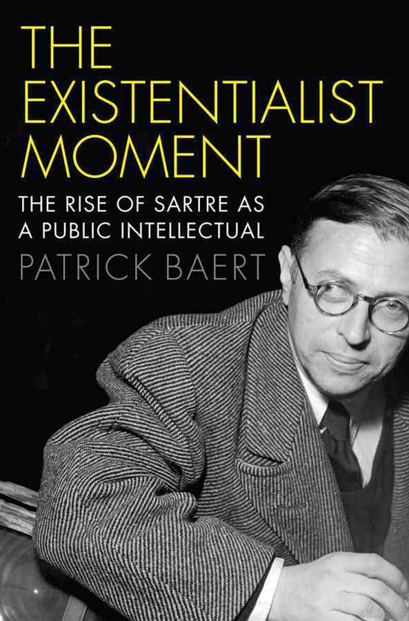 The Existentialist Moment - the Rise of Sartre as a Public Intellectual