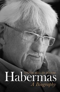 Habermas - a Biography by Stefan Muller-Doohm, Daniel Steuer (9780745689067) - HardCover - Biographies General Biographies