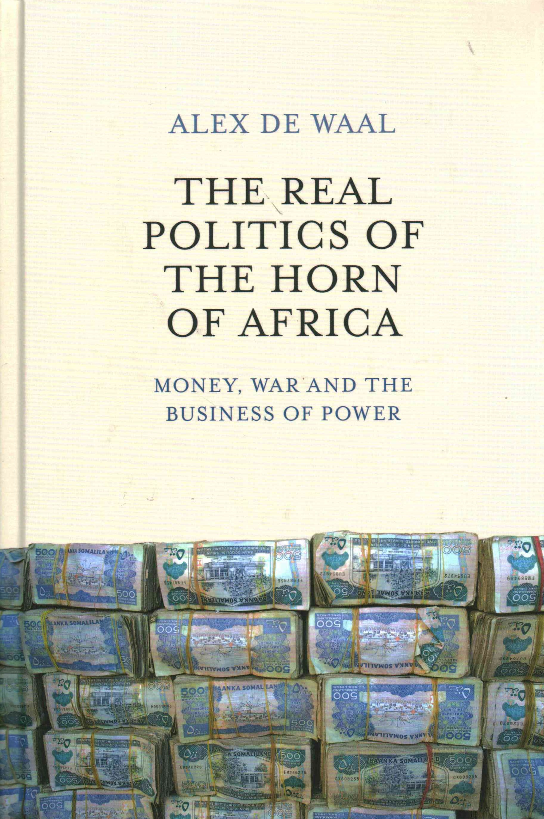 The Real Politics of the Horn of Africa - Money,  War and the Business of Power