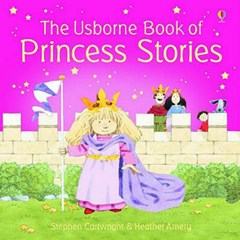 The Usborne Book of Princess Stories Combined Volume