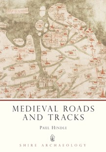 Medieval Roads and Tracks by Paul Hindle, Brian P. Hindle, Paul Hindle (9780747803904) - PaperBack - Business & Finance Organisation & Operations