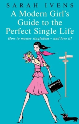 A Modern Girl's Guide to the Perfect Single Life
