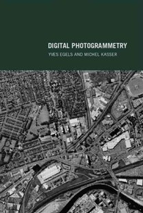 Digital Photogrammetry by Yves Egels, Michel Kasser (9780748409457) - PaperBack - Art & Architecture Photography - Technique