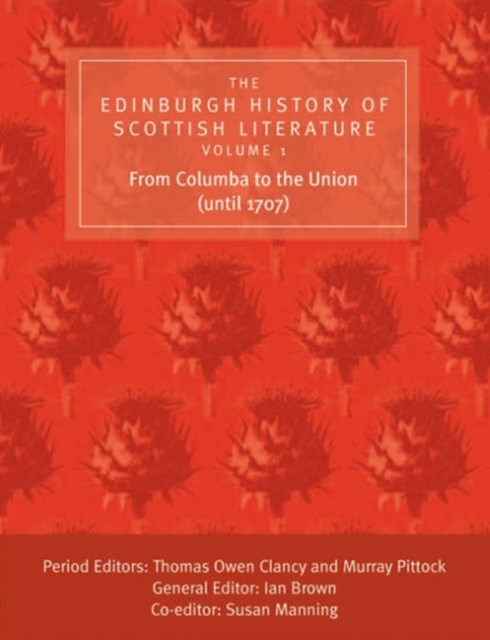 The Edinburgh History of Scottish Literature: From Columba to the Union (until 1707)
