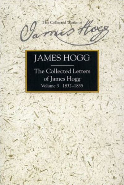 The Collected Letters of James Hogg, Volume 3, 1832-1835