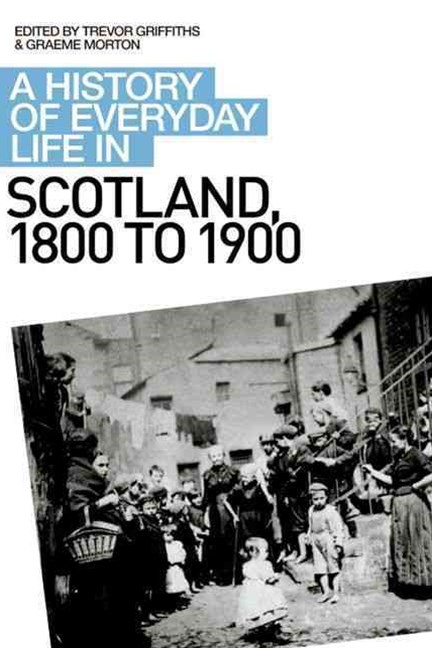 A History of Everyday Life in Scotland, 1800 to 1900