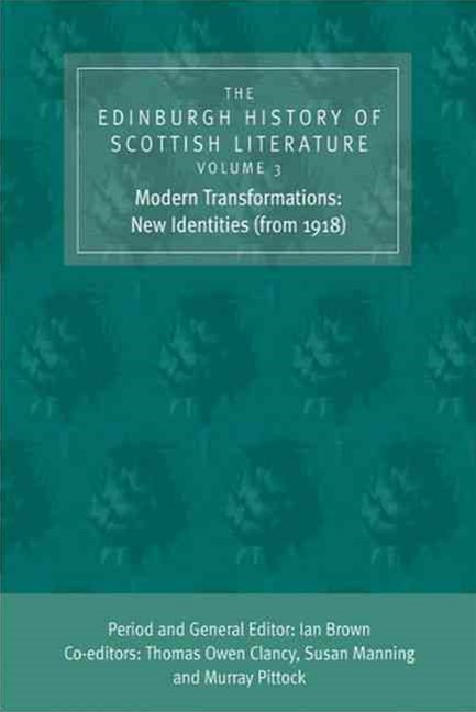 The Edinburgh History of Scottish Literature: Modern Transformations: New Identities (from 1918)