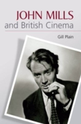 (ebook) John Mills and British Cinema: Masculinity, Identity and Nation