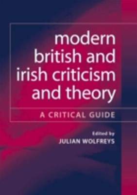 Modern British and Irish Criticism and Theory: A Critical Guide