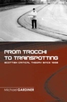 From Trocchi to Trainspotting - Scottish Critical Theory Since 1960