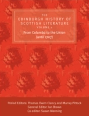 Edinburgh History of Scottish Literature: From Columba to the Union (until 1707)