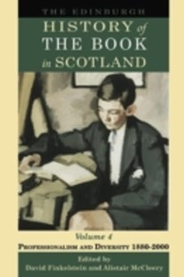 (ebook) Edinburgh History of the Book in Scotland, Volume 4: Professionalism and Diversity 1880-2000 - Reference