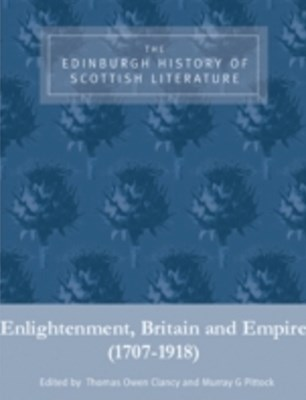 Edinburgh History of Scottish Literature: Enlightenment, Britain and Empire (1707-1918)