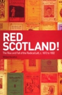 (ebook) Red Scotland!: The Rise and Fall of the Radical Left, c. 1872 to 1932 - History European