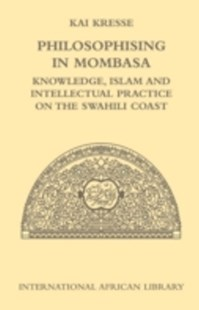 (ebook) Philosophising in Mombasa: Knowledge, Islam and Intellectual Practice on the Swahili Coast - History African
