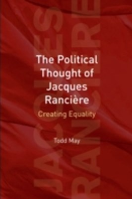 Political Thought of Jacques Ranciere: Creating Equality
