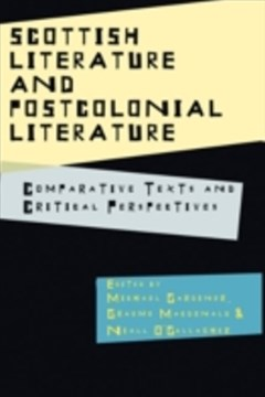 Scottish Literature and Postcolonial Literature: Comparative Texts and Critical Perspectives