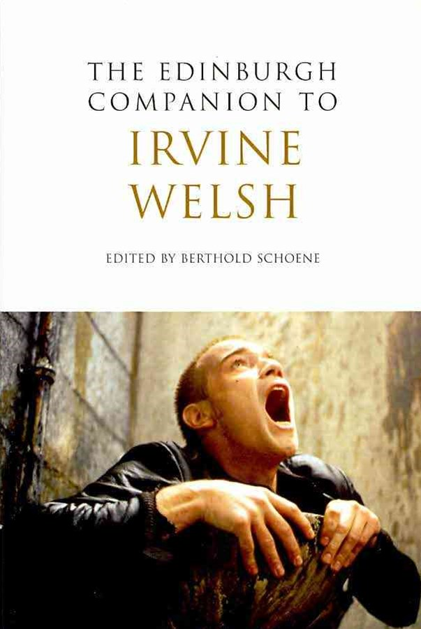 The Edinburgh Companion to Irvine Welsh