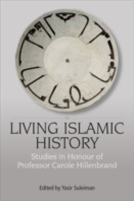 (ebook) Living Islamic History: Studies in Honour of Professor Carole Hillenbrand