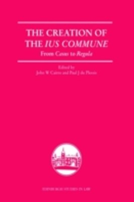 Creation of the Ius Commune: From Casus to Regula