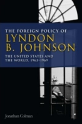 (ebook) Foreign Policy of Lyndon B. Johnson: The United States and the World, 1963-1969