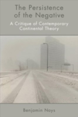 Persistence of the Negative: A Critique of Contemporary Continental Theory