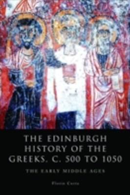 Edinburgh History of the Greeks, c. 500 to 1050: The Early Middle Ages