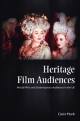 Heritage Film Audiences: Period Films and Contemporary Audiences in the UK