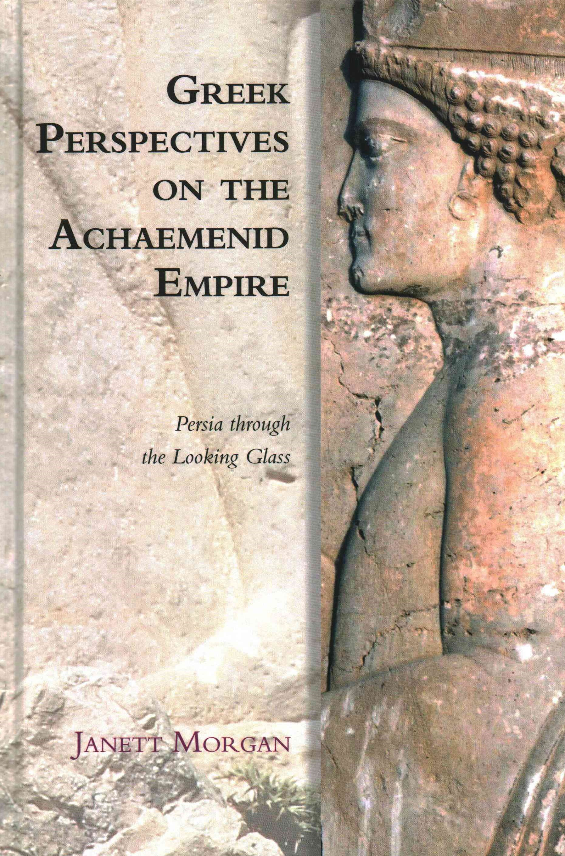 Greek Perspectives on the Achaemenid Empire