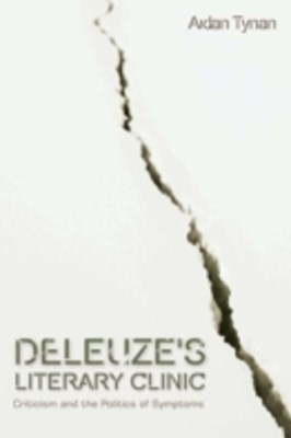 Deleuze's Literary Clinic: Criticism and the Politics of Symptoms