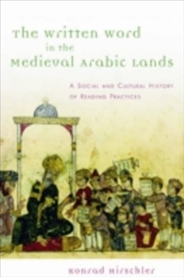 Written Word in the Medieval Arabic Lands: A Social and Cultural History of Reading Practices