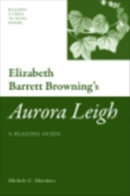 Elizabeth Barrett Browning's 'Aurora Leigh': A Reading Guide