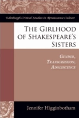 Girlhood of Shakespeare's Sisters: Gender, Transgression, Adolescence