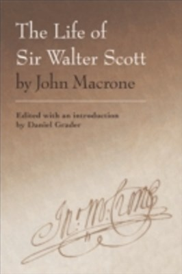 Life of Sir Walter Scott by John Macrone: edited with an introduction by Daniel Grader