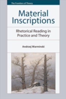 Material Inscriptions: Rhetorical Reading in Practice and Theory