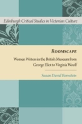 Roomscape: Women Writers in the British Museum from George Eliot to Virginia Woolf