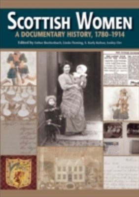 Scottish Women: A Documentary History, 1780-1914