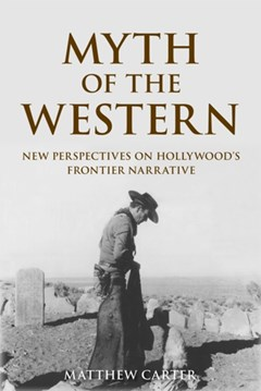 Myth of the Western: New Perspectives on Hollywood