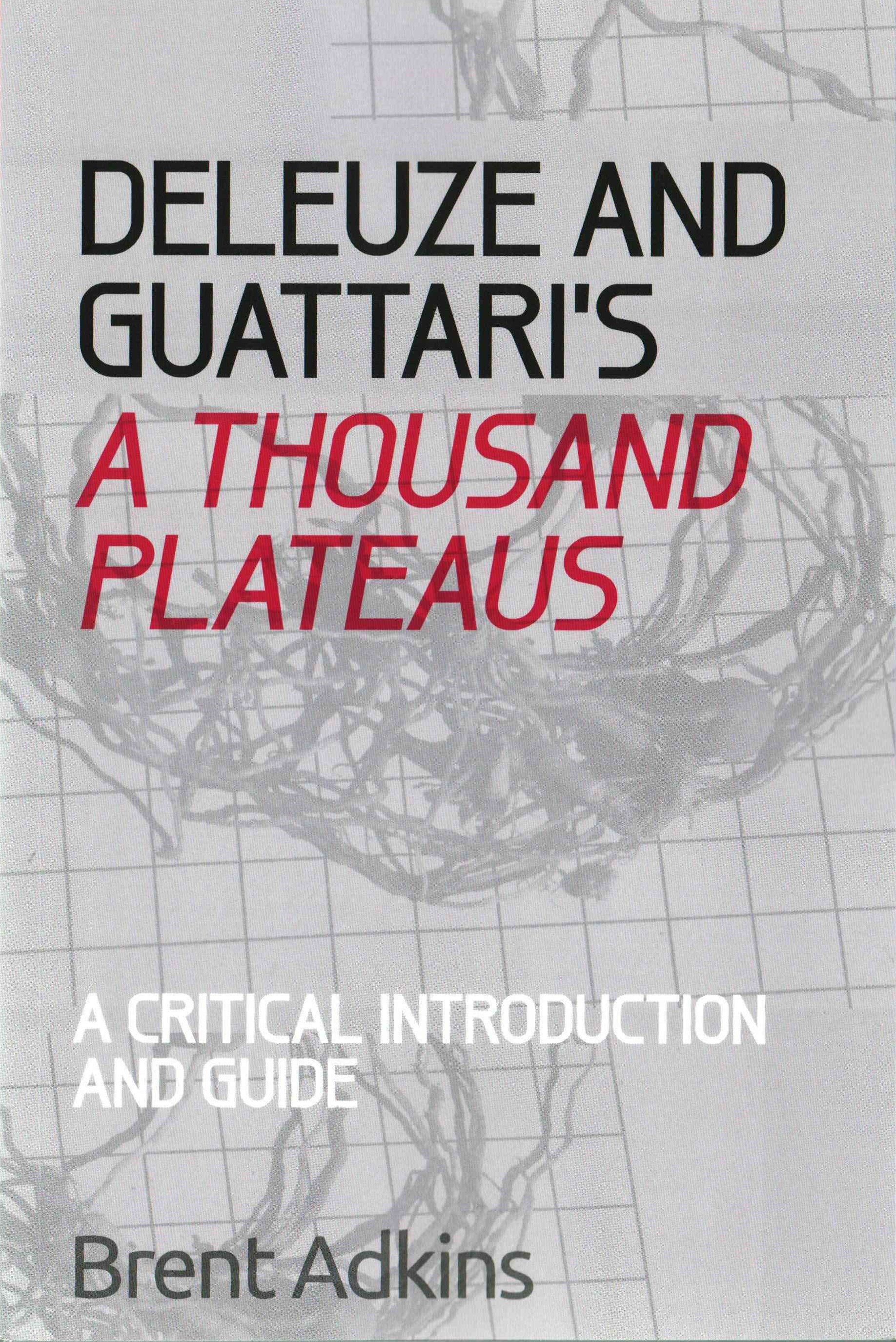 Deleuze and Guattari's A Thousand Plateaus