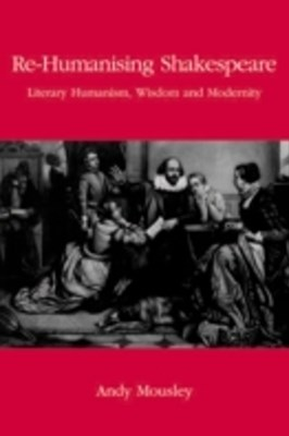 (ebook) Re-Humanising Shakespeare