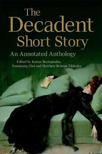 The Decadent Short Story by Kostas Boyiopoulos, Yoonjoung Choi, Matthew Brinton Tildesley (9780748692132) - HardCover - Classic Fiction