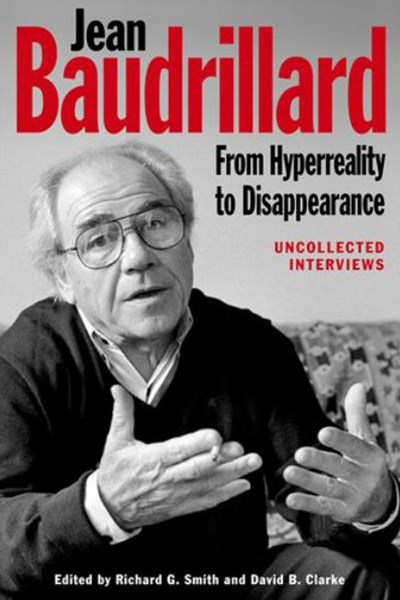 Jean Baudrillard: From Hyperreality to Disappearance