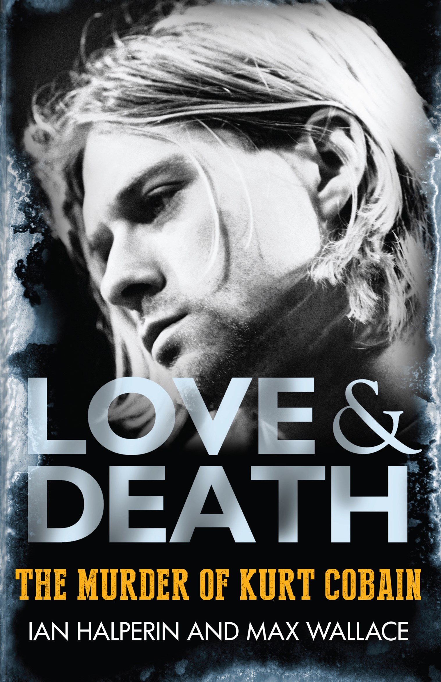 Love & Death The Murder Of Kurt Cobain