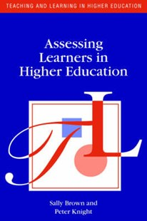 Assessing Learners in Higher Education by Sally Brown, Peter (Lecturer KnightDepartment of Educational Research University of Lancaster) (9780749411138) - PaperBack - Education Teaching Guides