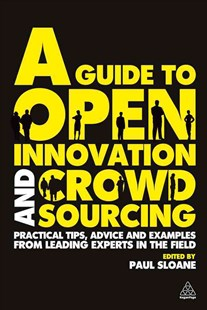 Guide to Open Innovation and Crowdsourcing by Paul Sloane (9780749463076) - PaperBack - Business & Finance Business Communication