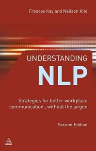 Understanding NLP by Frances Kay, Neilson Kite (9780749463816) - PaperBack - Business & Finance Business Communication