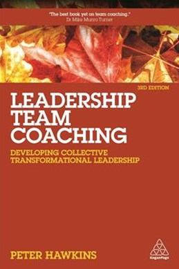 Leadership Team Coaching: Developing Collective Transformational Leadership 3ed