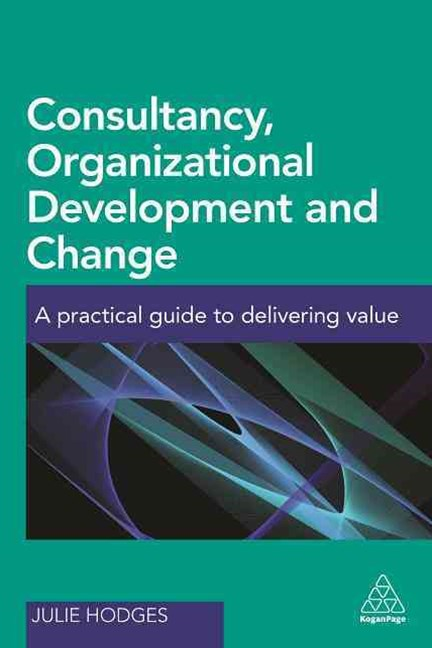 Consultancy, Organizational Development and Change: A Practical Guide to Delivering Value