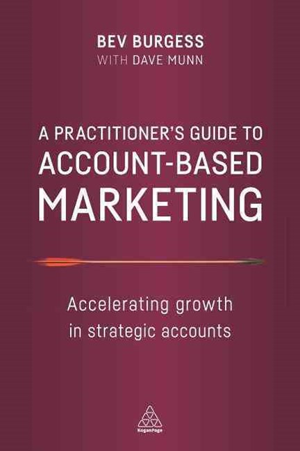 Practitioner's Guide to Account-Based Marketing: Accelerating Growth in Strategic Accounts